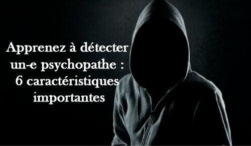 Apprenez à détecter un-e psychopathe : 6 caractéristiques importantes