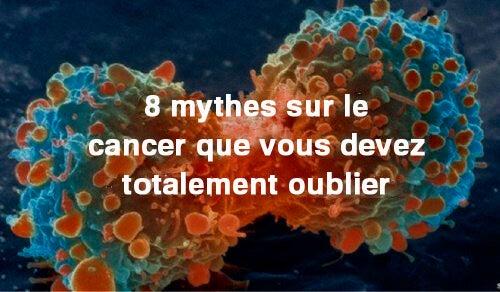 8 mythes sur le cancer que vous devez totalement oublier